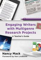 Engaging Writers With Multigenre Research Projects A Teachers Guide by Nancy Mack