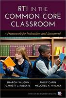 RTI in the Common Core Classroom A Framework for Instruction and Assessment by Sharon Vaughn, Philip Capin, Garrett J. Roberts, Melodee A. Walker