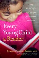 Every Young Child a Reader Using Marie Clay's Key Concepts for Classroom Instruction by Sharan A. Gibson, Barbara Moss