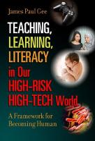 Teaching, Learning, Literacy in Our High-Risk High-Tech World A Framework for Becoming Human by James Paul Gee