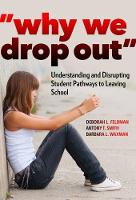 Why We Drop Out Understanding and Disrupting Student Pathways to Leaving School by Deborah L Feldman, Antony T Smith, Barbara L Waxman