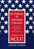 In Defence of American Liberties History of the A.C.L.U. by Samuel Walker