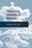 Theorizing Histories of Rhetoric by Michelle Ballif