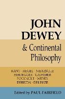 John Dewey and Continental Philosophy by Paul Fairfield