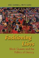 Fashioning Lives Black Queers and the Politics of Literacy by Eric Darnell Pritchard