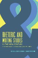 Rhetoric and Writing Studies in the New Century Historiography, Pedagogy, and Politics by Adam J. Banks, Davida H. Charney