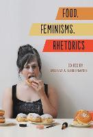 Food, Feminisms, Rhetorics by Kristin K. Winet, Abby L. Wilkerson, Winona Landis