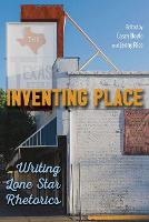 Inventing Place Writing Lone Star Rhetorics by James J. Brown, Megan Gianfagna