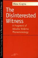 The Disinterested Witness A Fragment of Advaita Vedanta Phenomenology by Bina Gupta