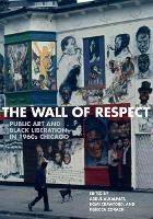 The Wall of Respect Public Art and Black Liberation in 1960s Chicago by Abdul Alkalimat, Rebecca Zorach
