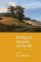 Kierkegaard, Literature, and the Arts by Eric Ziolkowski