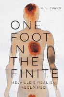 One Foot in the Finite Melville's Realism Reclaimed by K. L. Evans