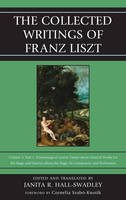 The Collected Writings of Franz Liszt Dramaturgical Leaves: Essays About Musical Works for the Stage and Queries About the Stage, its Composers, and Performers by Janita R. Hall-Swadley