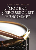 A Dictionary for the Modern Percussionist and Drummer by James A. Strain