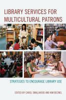 Library Services for Multicultural Patrons Strategies to Encourage Library Use by Carol Smallwood