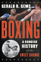 Boxing A Concise History of the Sweet Science by Gerald R. Gems