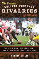 The Greatest College Football Rivalries of All Time The Civil War, the Iron Bowl, and Other Memorable Matchups by Martin Gitlin