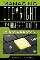 Managing Copyright in Higher Education A Guidebook by Donna L. Ferullo