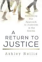 A Return to Justice Rethinking our Approach to Juveniles in the System by Ashley Nellis