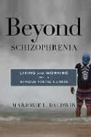 Beyond Schizophrenia Living and Working with a Serious Mental Illness by Marjorie L. Baldwin