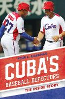 Cuba's Baseball Defectors The Inside Story by Peter C. Bjarkman