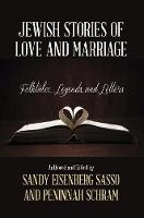Jewish Stories of Love and Marriage Folktales, Legends, and Letters by Sandy Eisenberg Sasso, Peninnah Schram