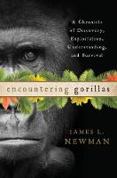 Encountering Gorillas A Chronicle of Discovery, Exploitation, Understanding, and Survival by James L. Newman