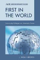 First in the World Community Colleges and America's Future by J. Noah Brown