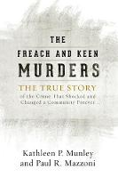 The Freach and Keen Murders The True Story of the Crime That Shocked and Changed a Community Forever by Kathleen P. Munley, Paul R. Mazzoni