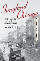 Gangland Chicago Criminality and Lawlessness in the Windy City by Richard C. Lindberg