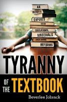 Tyranny of the Textbook An Insider Exposes How Educational Materials Undermine Reforms by Beverlee Jobrack
