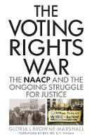 The Voting Rights War The NAACP and the Ongoing Struggle for Justice by Gloria J. Browne-Marshall, Rev. Dr. C.T. Vivian