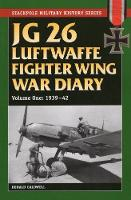 JG 26 Luftwaffe Fighter Wing War Diary, Volume One 1939-42 by Caldwell