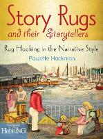 Story Rugs and Their Storytellers Rug Hooking in the Narrative Style by Paulette Hackman