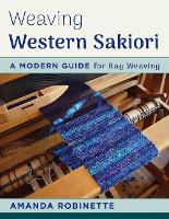 Weaving Western Sakiori A Modern Guide for Rag Weaving by Amanda Robinette