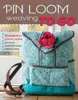 Pin Loom Weaving to Go 30 Projects for Portable Weaving by Margaret Stump