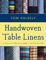 Handwoven Table Linens 27 Fabulous Projects from a Master Weaver by Tom Knisely