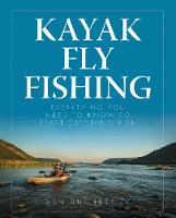 Kayak Fly Fishing Everything You Need to Know to Start Catching Fish by Ben Duchesney
