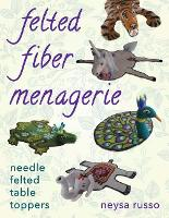 Felted Fiber Menagerie Needle Felted Table Toppers by Neysa Russo