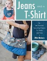 Jeans and a T-Shirt Fun and Fabulous Upcycling Projects for Denim and More by Niki Meiners