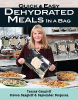 Quick and Easy Dehydrated Meals in a Bag by Tammy Gangloff, Steven Gangloff, September Ferguson