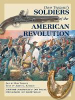 Don Troiani's Soldiers of the American Revolution by Don Troiani, James L. Kochan