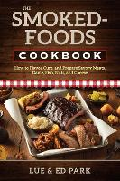 The Smoked-Foods Cookbook How to Flavor, Cure, and Prepare Savory Meats, Game, Fish, Nuts, and Cheese by Lue Park, Ed Park