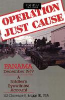 Operation Just Cause A Soldier's Eyewitness Account, Panama, December 1989 by Clarence E. Briggs III