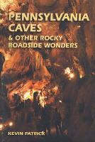 Pennsylvania Caves and Other Rocky Roadside Wonders by K. Patrick