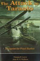 Attack on Taranto Blueprint for Pearl Harbor by Thomas P., MD. Lowry, John Wellham