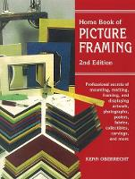 Home Book of Picture Framing Professional Secrets of Mounting, Matting, Framing, and Displaying Artwork, Photographs, Posters, Fabrics, Collectibles, Carvings, and More by Kenn Oberrecht