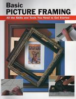 Basic Picture Framing All the Skills and Tools You Need to Get Started by Amy Cooper