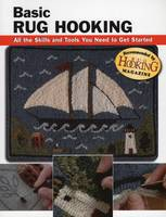 Basic Rug Hooking All the Skills and Tools You Need to Get Started by Alan Wycheck