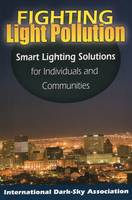 Fighting Light Pollution Smart Lighting Solutions for Individuals and Communities by International Dark-Sky Association